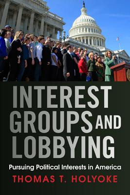 Interest Groups and Lobbying By Holyoke, Thomas T.